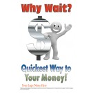 Why Wait? Quickest Way to Your Money!